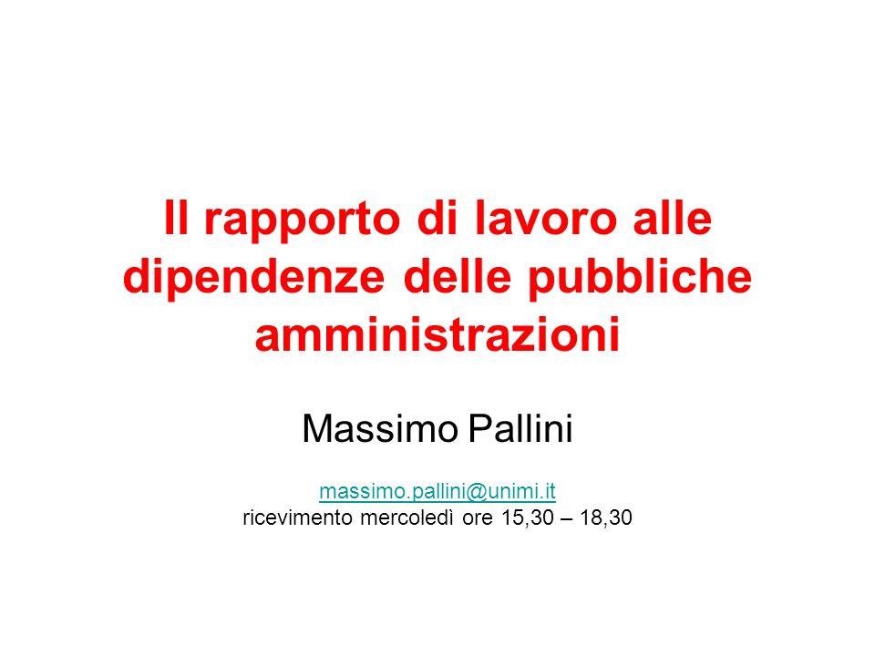 Il rapporto di lavoro alle dipendenze delle pubbliche amministrazioni Massimo Pallini massimo.pallini@unimi.it ricevimento mercoledì ore 15,30 – 18,30