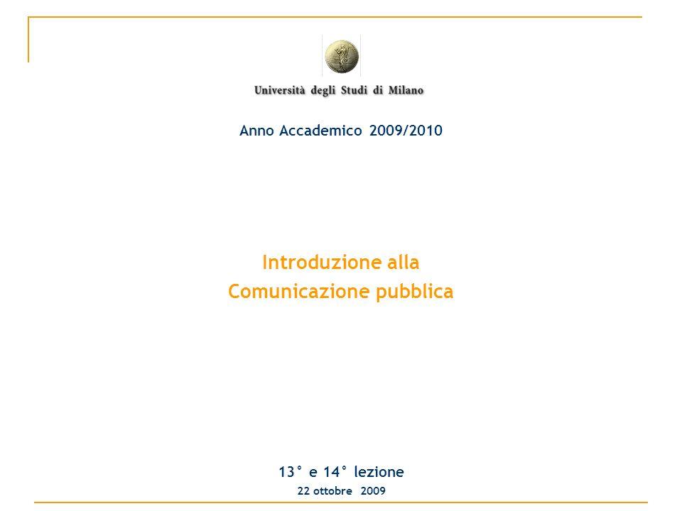 Introduzione alla Comunicazione pubblica 13° e 14° lezione 22 ottobre 2009 Anno Accademico 2009/2010