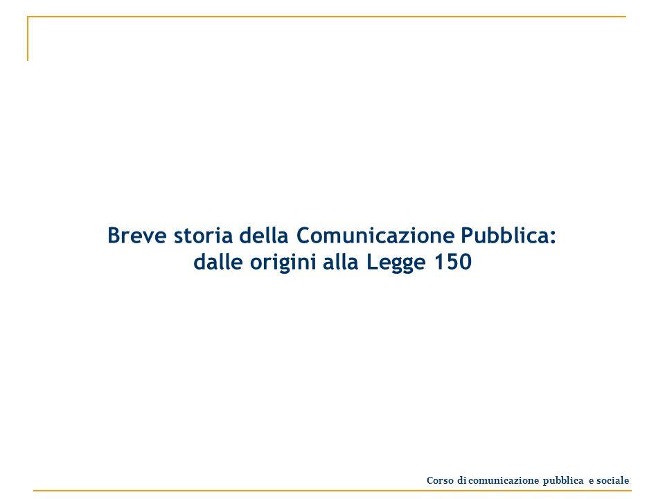 Breve storia della Comunicazione Pubblica: dalle origini alla Legge 150 Corso di comunicazione pubblica e sociale