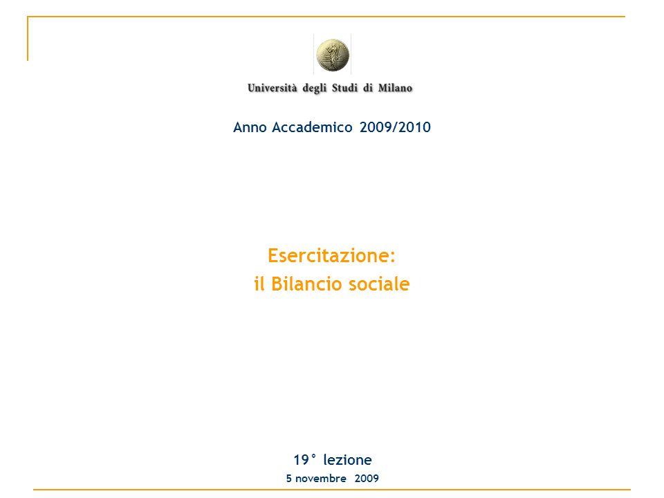 Esercitazione: il Bilancio sociale 19° lezione 5 novembre 2009 Anno Accademico 2009/2010