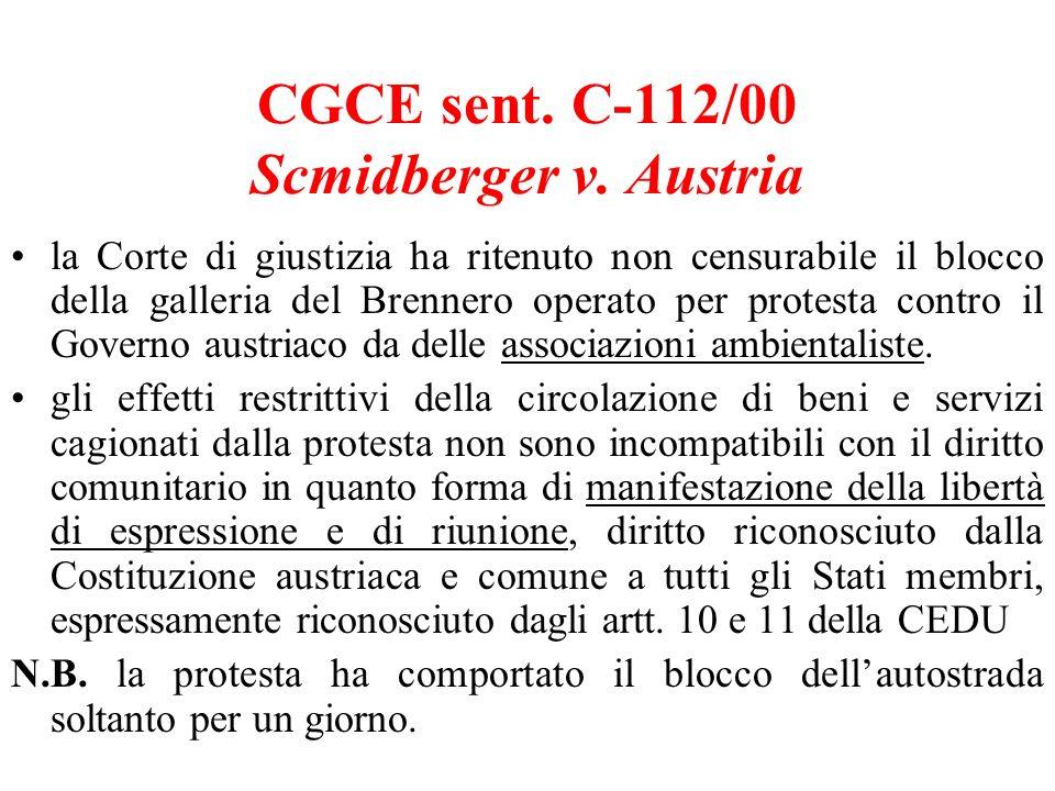 CGCE sent. C-112/00 Scmidberger v. Austria la Corte di giustizia ha ritenuto non censurabile il blocco della galleria del Brennero operato per protest