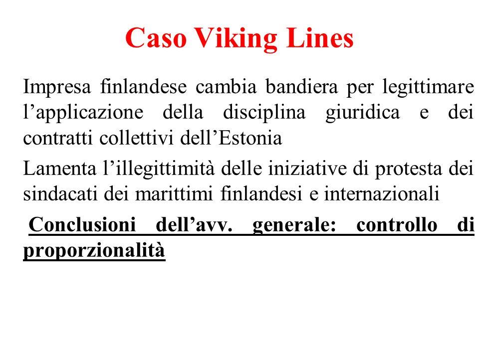 Caso Viking Lines Impresa finlandese cambia bandiera per legittimare lapplicazione della disciplina giuridica e dei contratti collettivi dellEstonia Lamenta lillegittimità delle iniziative di protesta dei sindacati dei marittimi finlandesi e internazionali Conclusioni dellavv.