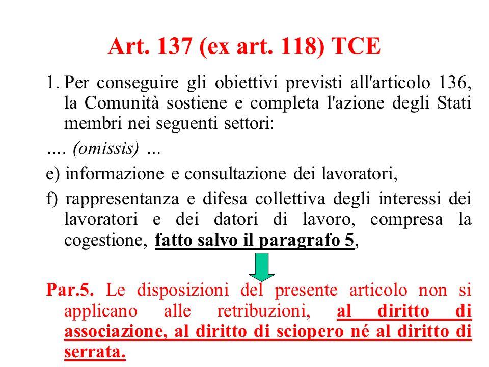 Art. 137 (ex art. 118) TCE 1.Per conseguire gli obiettivi previsti all'articolo 136, la Comunità sostiene e completa l'azione degli Stati membri nei s