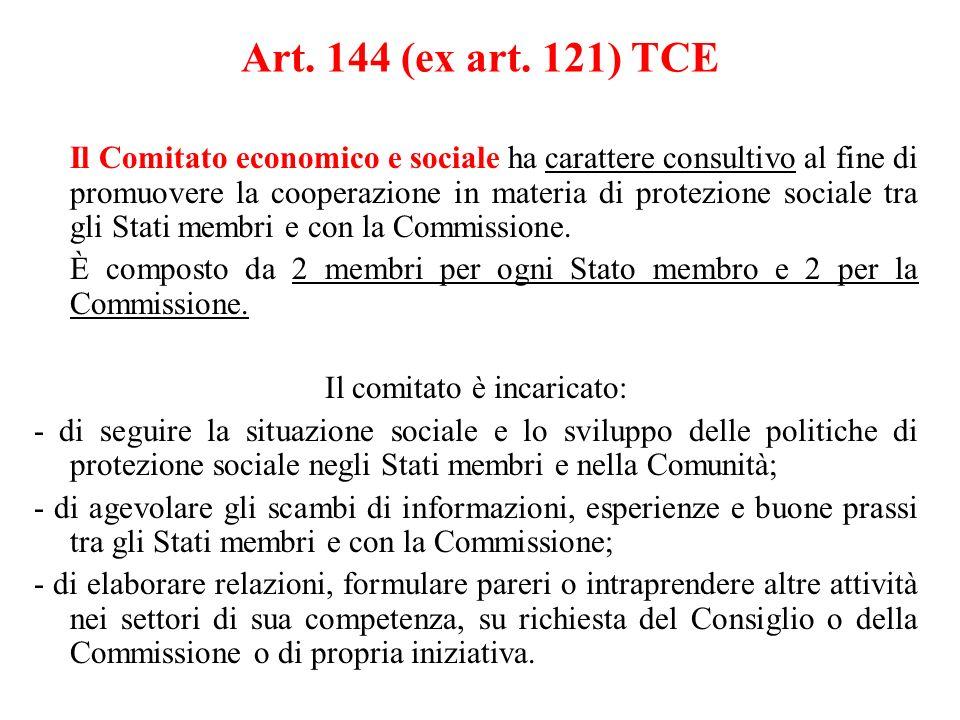 Art. 144 (ex art. 121) TCE Il Comitato economico e sociale ha carattere consultivo al fine di promuovere la cooperazione in materia di protezione soci