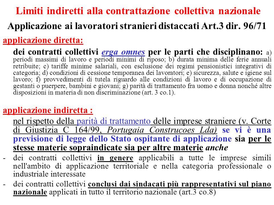 Limiti indiretti alla contrattazione collettiva nazionale Applicazione ai lavoratori stranieri distaccati Art.3 dir. 96/71 applicazione diretta: dei c