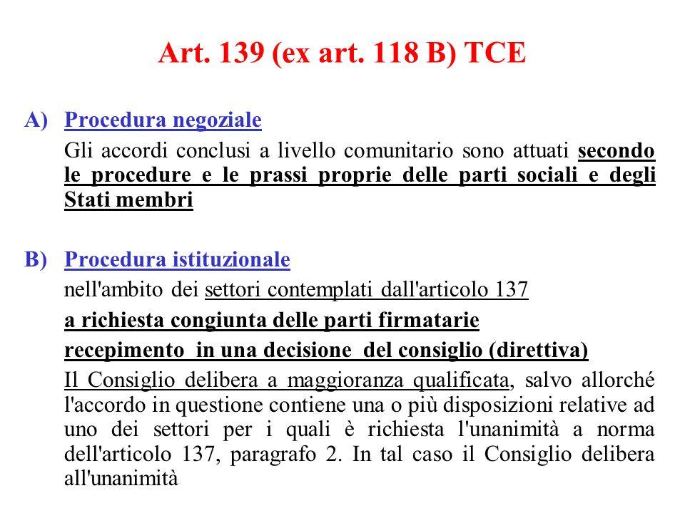 Art. 139 (ex art. 118 B) TCE A)Procedura negoziale Gli accordi conclusi a livello comunitario sono attuati secondo le procedure e le prassi proprie de