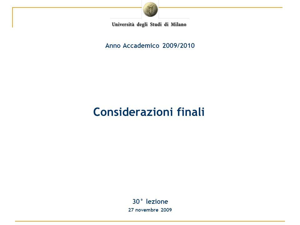 Considerazioni finali 30° lezione 27 novembre 2009 Anno Accademico 2009/2010