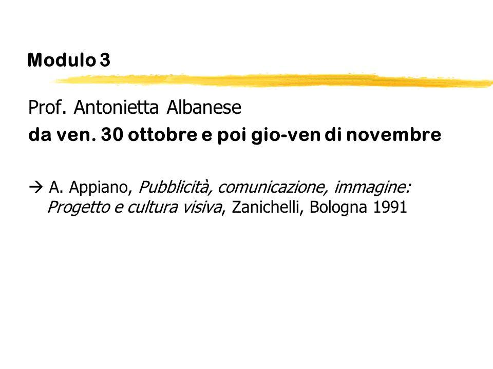 Modulo 3 Prof. Antonietta Albanese da ven. 30 ottobre e poi gio-ven di novembre A. Appiano, Pubblicità, comunicazione, immagine: Progetto e cultura vi