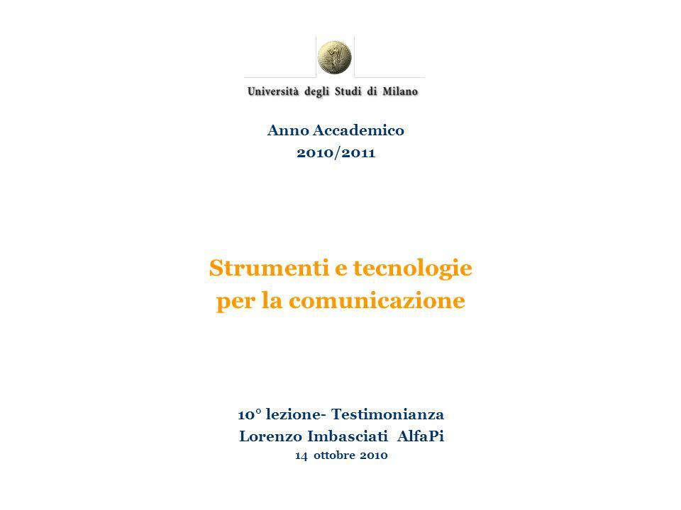 Strumenti e tecnologie per la comunicazione 10° lezione- Testimonianza Lorenzo Imbasciati AlfaPi 14 ottobre 2010 Anno Accademico 2010/2011