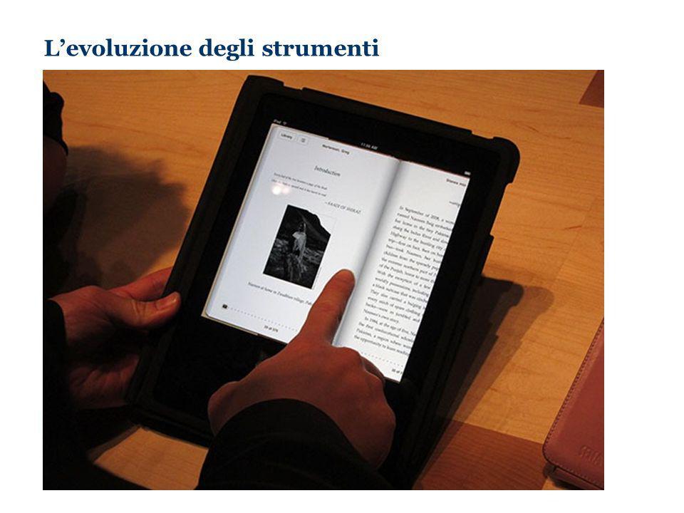 Levoluzione degli strumenti Il futuro di ieri è il presente di oggi mail in tasca web in tasca smartPhones=>iPhone iPad Kindle2 E-reader OLED,