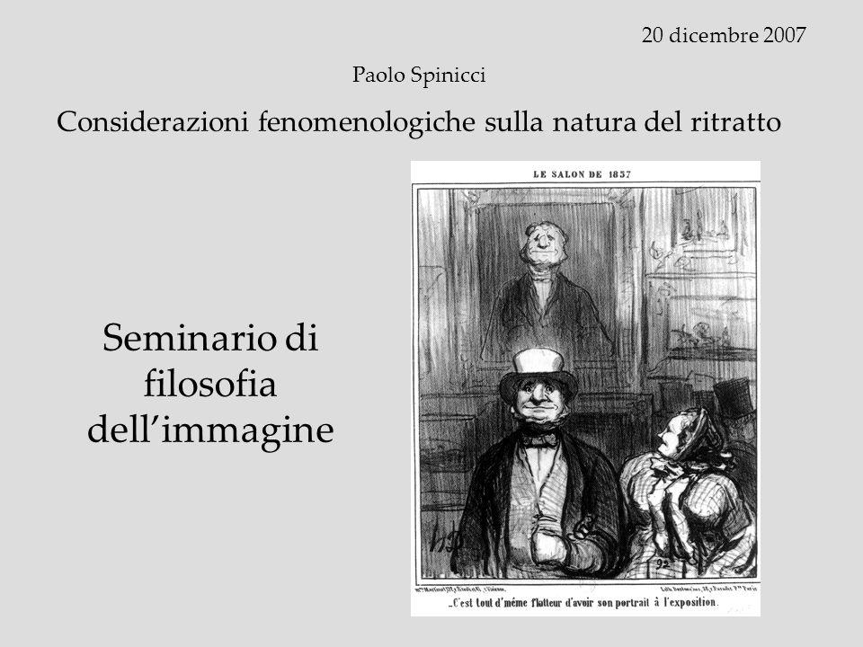 20 dicembre 2007 Paolo Spinicci Considerazioni fenomenologiche sulla natura del ritratto Seminario di filosofia dellimmagine