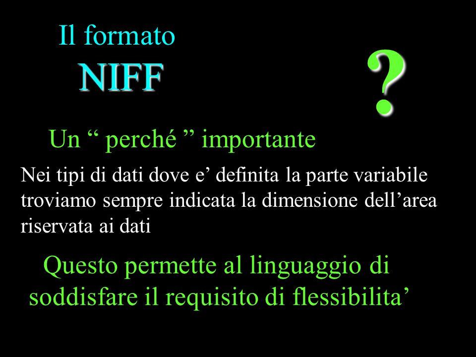 NIFF Il formato NIFF Nei tipi di dati dove e definita la parte variabile troviamo sempre indicata la dimensione dellarea riservata ai dati ? Un perché