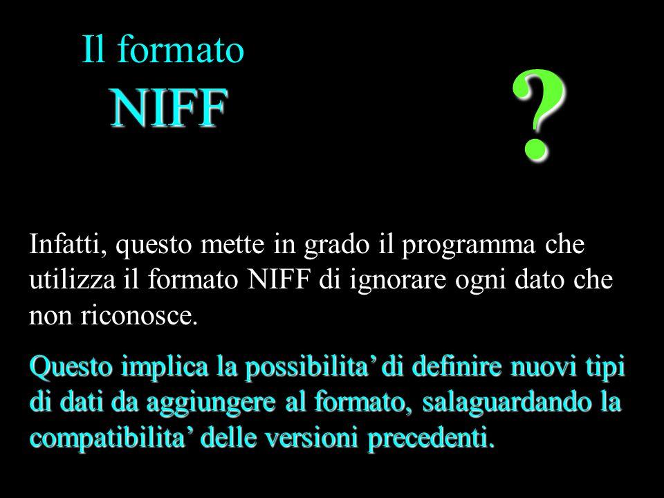 NIFF Il formato NIFF Infatti, questo mette in grado il programma che utilizza il formato NIFF di ignorare ogni dato che non riconosce. ? Questo implic