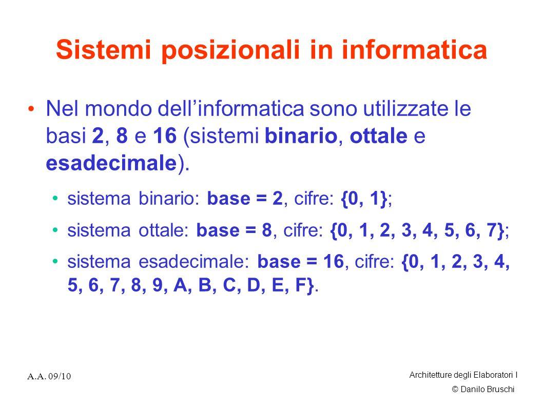 © Danilo Bruschi A.A. 09/10 Architetture degli Elaboratori I Sistemi posizionali in informatica Nel mondo dellinformatica sono utilizzate le basi 2, 8