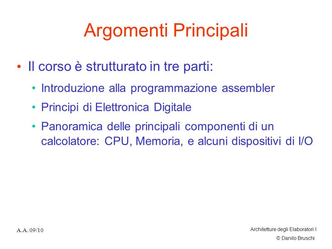 © Danilo Bruschi A.A. 09/10 Architetture degli Elaboratori I Argomenti Principali Il corso è strutturato in tre parti: Introduzione alla programmazion