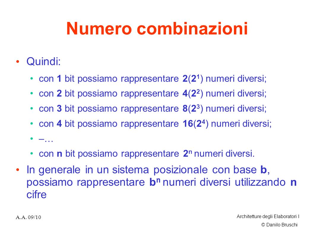 © Danilo Bruschi A.A. 09/10 Architetture degli Elaboratori I Numero combinazioni Quindi: con 1 bit possiamo rappresentare 2(2 1 ) numeri diversi; con