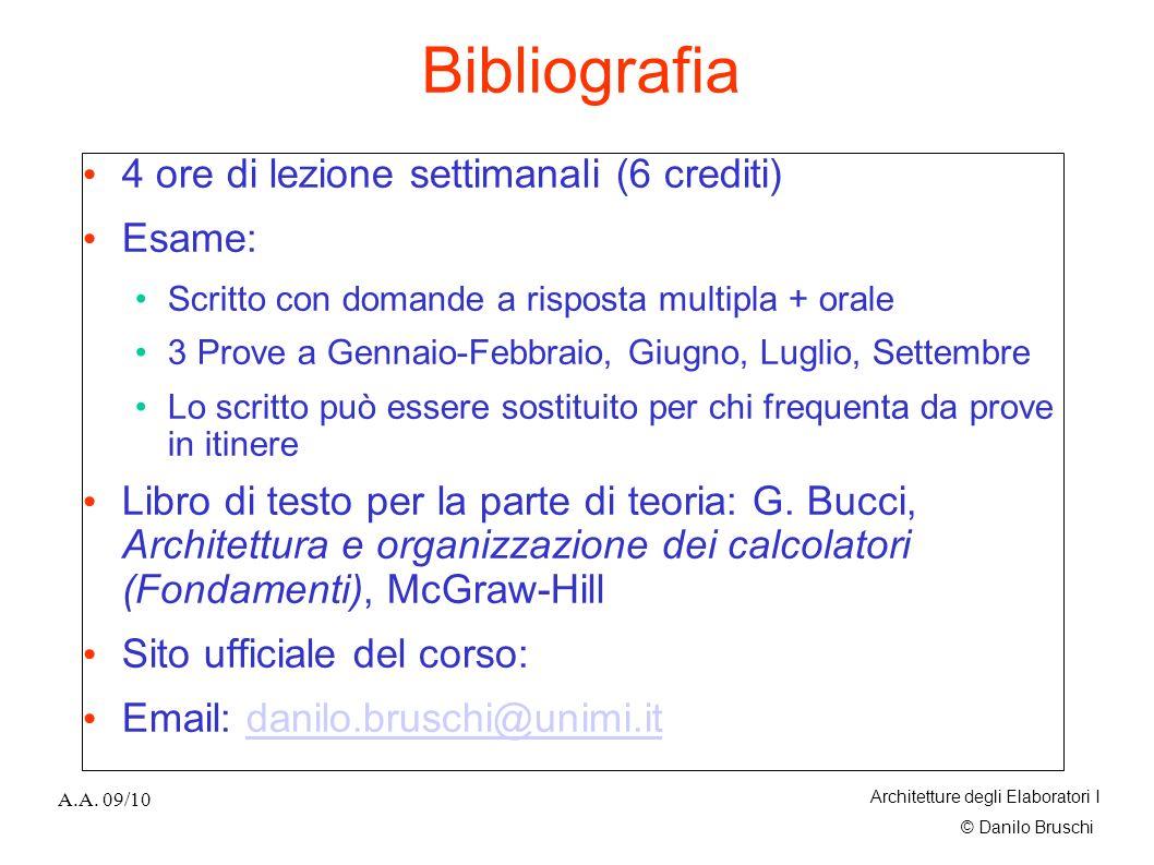 © Danilo Bruschi A.A. 09/10 Architetture degli Elaboratori I Bibliografia 4 ore di lezione settimanali (6 crediti) Esame: Scritto con domande a rispos