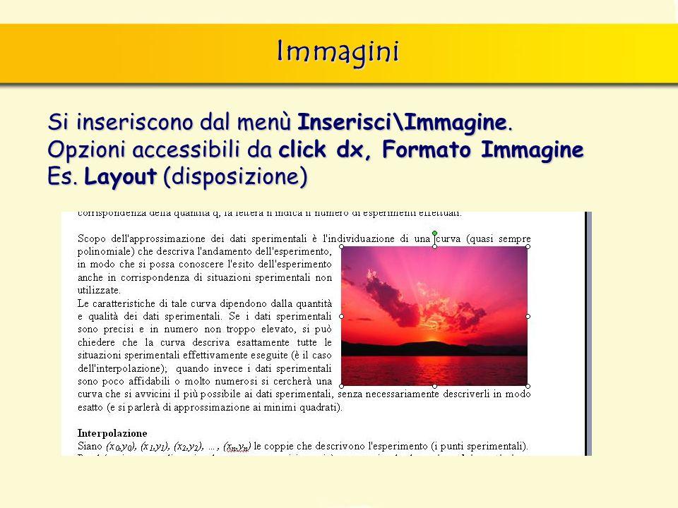 Immagini Si inseriscono dal menù Inserisci\Immagine. Opzioni accessibili da click dx, Formato Immagine Es. Layout (disposizione)