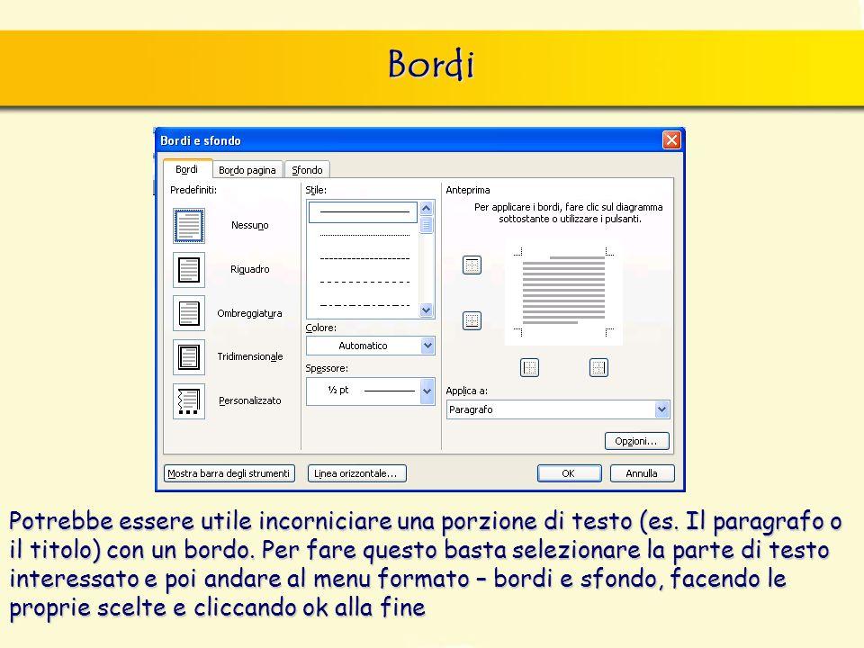 Bordi Potrebbe essere utile incorniciare una porzione di testo (es. Il paragrafo o il titolo) con un bordo. Per fare questo basta selezionare la parte