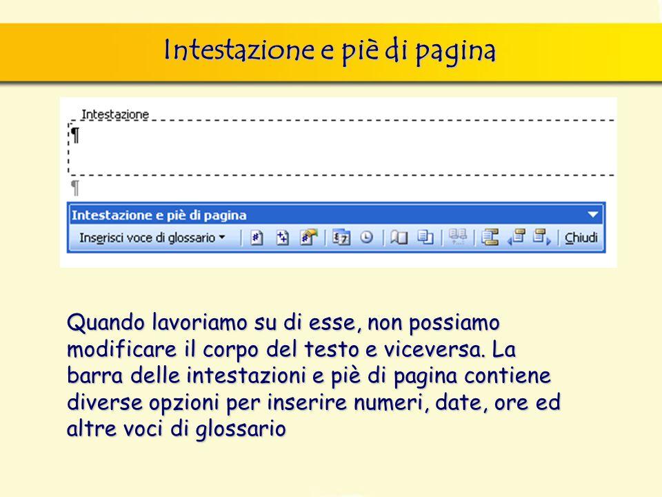 Intestazione e piè di pagina Quando lavoriamo su di esse, non possiamo modificare il corpo del testo e viceversa. La barra delle intestazioni e piè di