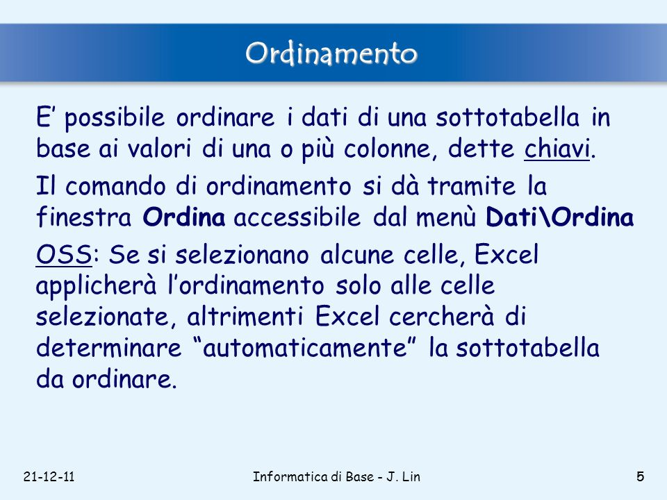21-12-115 Ordinamento E possibile ordinare i dati di una sottotabella in base ai valori di una o più colonne, dette chiavi. Il comando di ordinamento