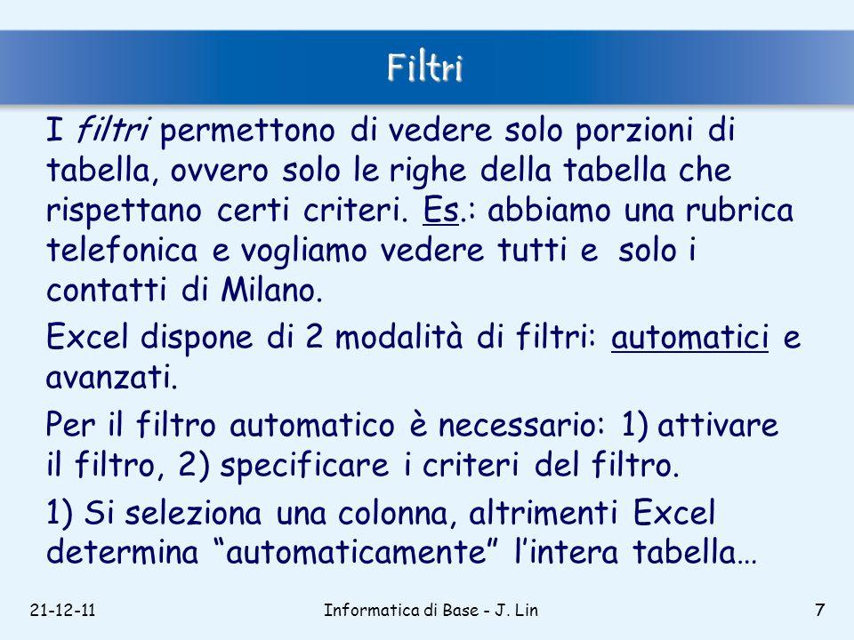 21-12-117 Filtri I filtri permettono di vedere solo porzioni di tabella, ovvero solo le righe della tabella che rispettano certi criteri. Es.: abbiamo