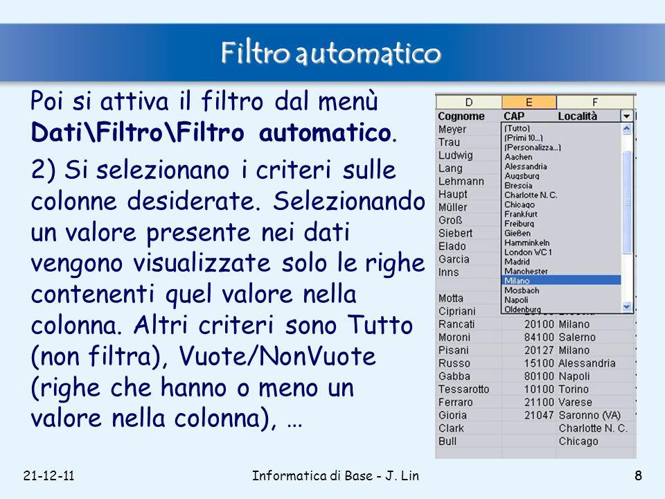21-12-118 Filtro automatico Poi si attiva il filtro dal menù Dati\Filtro\Filtro automatico. 2) Si selezionano i criteri sulle colonne desiderate. Sele