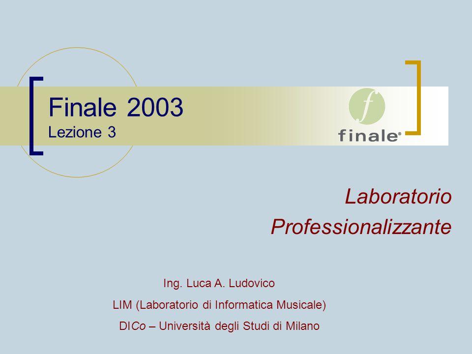 Finale 2003 Lezione 3 Laboratorio Professionalizzante Ing. Luca A. Ludovico LIM (Laboratorio di Informatica Musicale) DICo – Università degli Studi di