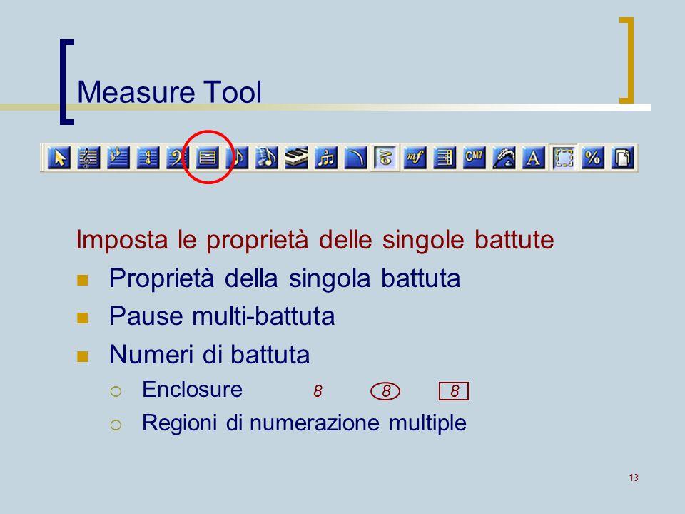 13 Measure Tool Imposta le proprietà delle singole battute Proprietà della singola battuta Pause multi-battuta Numeri di battuta Enclosure Regioni di