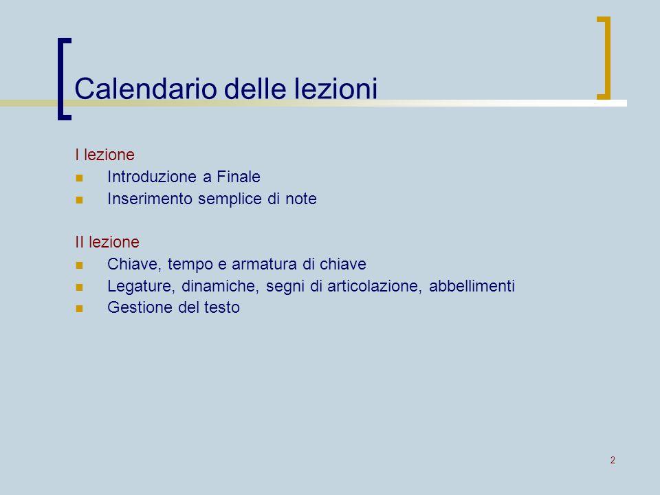 2 Calendario delle lezioni I lezione Introduzione a Finale Inserimento semplice di note II lezione Chiave, tempo e armatura di chiave Legature, dinami