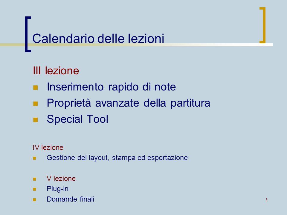 3 Calendario delle lezioni III lezione Inserimento rapido di note Proprietà avanzate della partitura Special Tool IV lezione Gestione del layout, stam