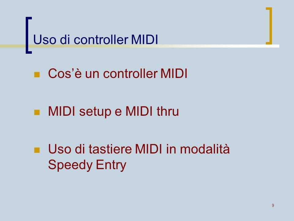 9 Uso di controller MIDI Cosè un controller MIDI MIDI setup e MIDI thru Uso di tastiere MIDI in modalità Speedy Entry