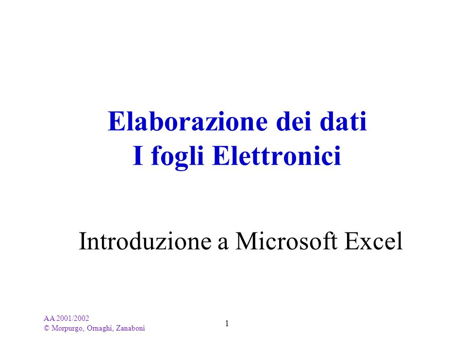 AA 2001/2002 © Morpurgo, Ornaghi, Zanaboni 12 Fogli Elettronici (Excel)