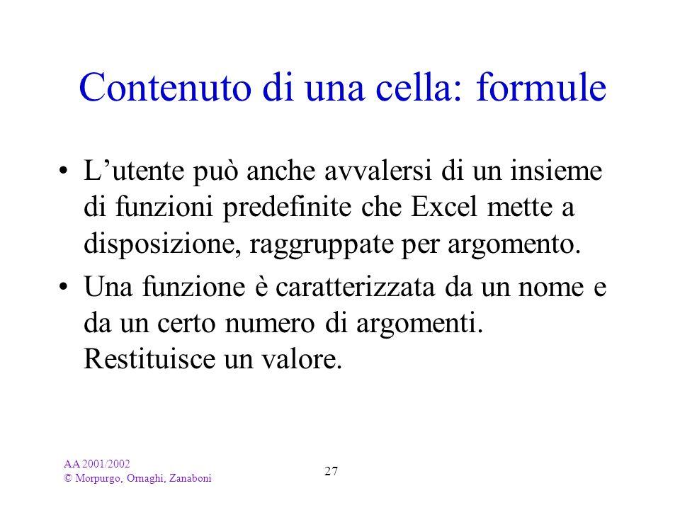 AA 2001/2002 © Morpurgo, Ornaghi, Zanaboni 27 Contenuto di una cella: formule Lutente può anche avvalersi di un insieme di funzioni predefinite che Ex