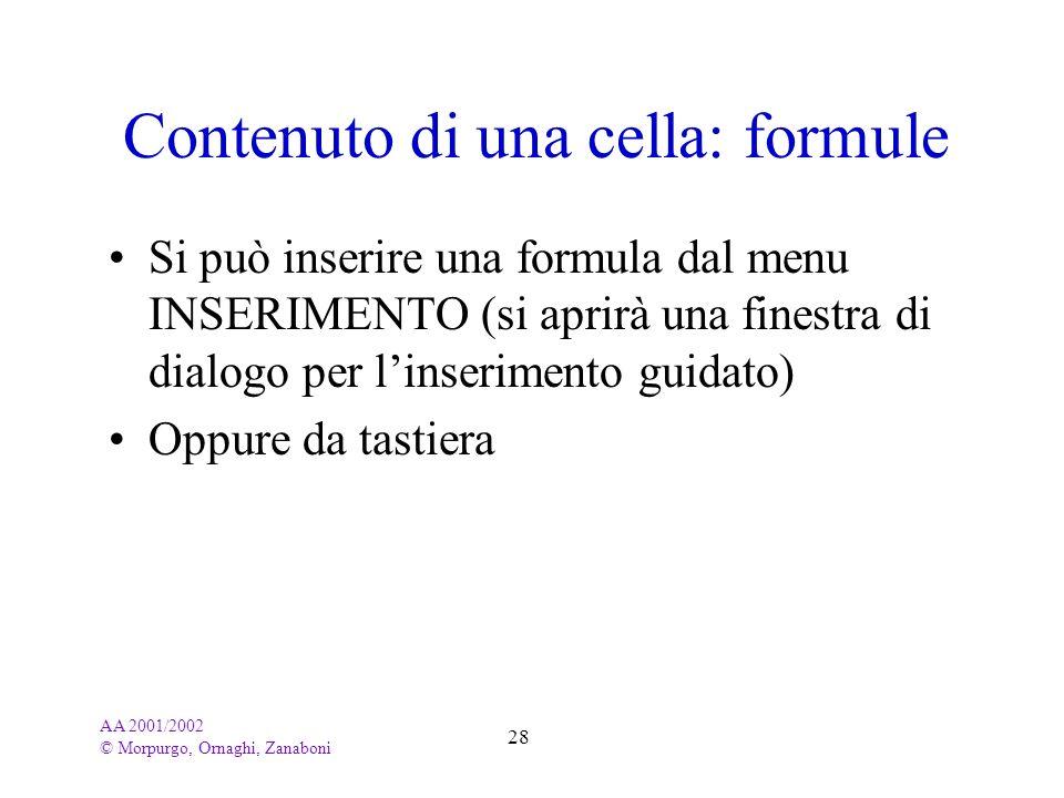 AA 2001/2002 © Morpurgo, Ornaghi, Zanaboni 28 Contenuto di una cella: formule Si può inserire una formula dal menu INSERIMENTO (si aprirà una finestra