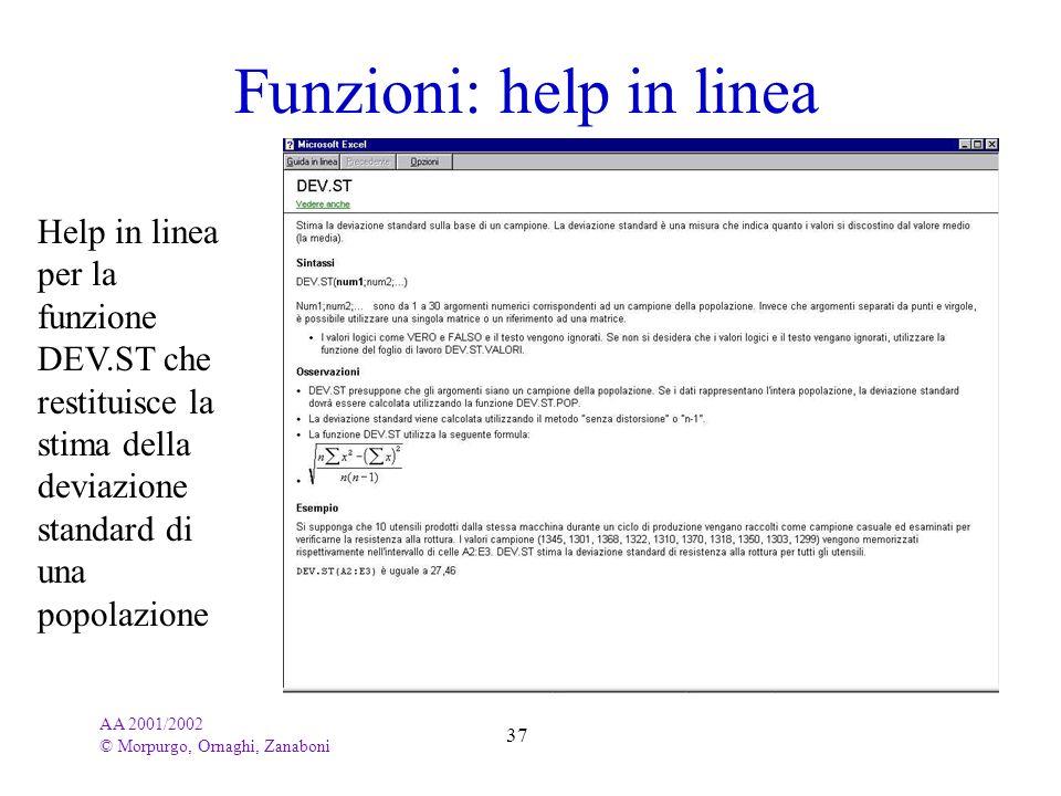 AA 2001/2002 © Morpurgo, Ornaghi, Zanaboni 37 Funzioni: help in linea Help in linea per la funzione DEV.ST che restituisce la stima della deviazione s