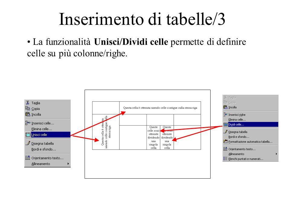 Inserimento di tabelle/3 La funzionalità Unisci/Dividi celle permette di definire celle su più colonne/righe.