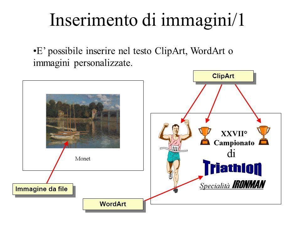 Inserimento di immagini/1 E possibile inserire nel testo ClipArt, WordArt o immagini personalizzate. Immagine da file ClipArt WordArt
