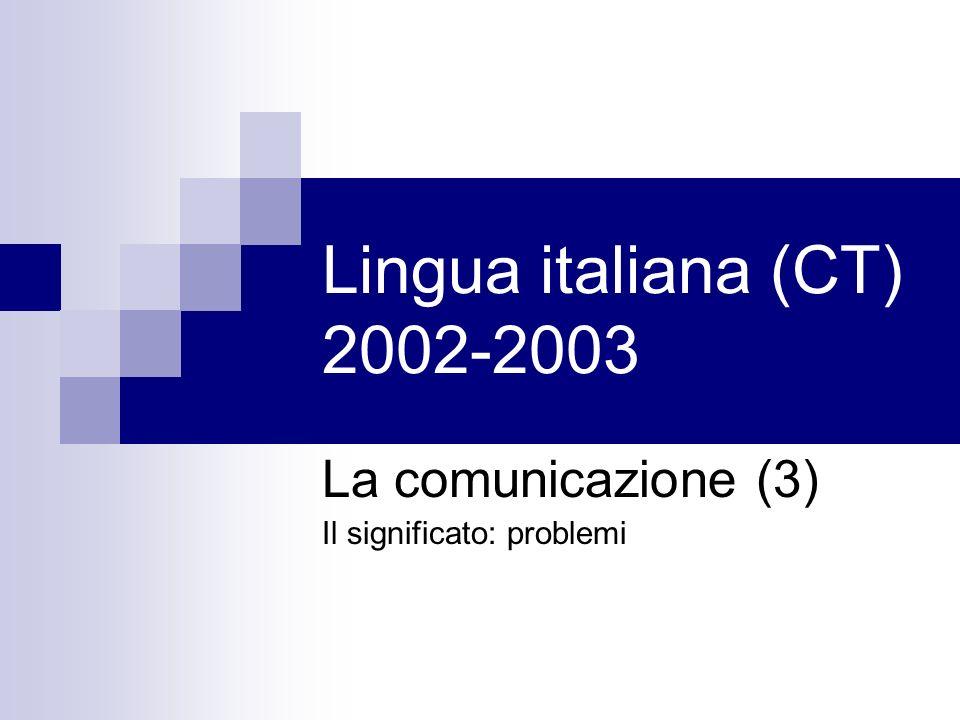 Lingua italiana (CT) 2002-2003 La comunicazione (3) Il significato: problemi