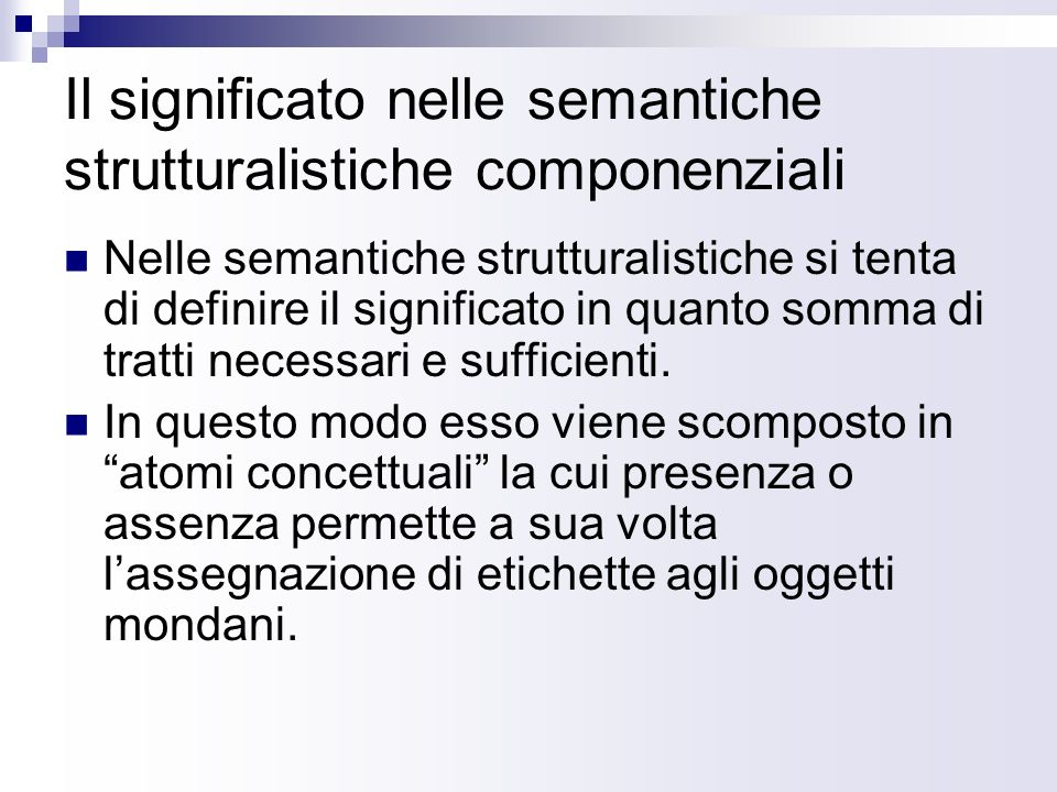 Il significato nelle semantiche strutturalistiche componenziali Nelle semantiche strutturalistiche si tenta di definire il significato in quanto somma