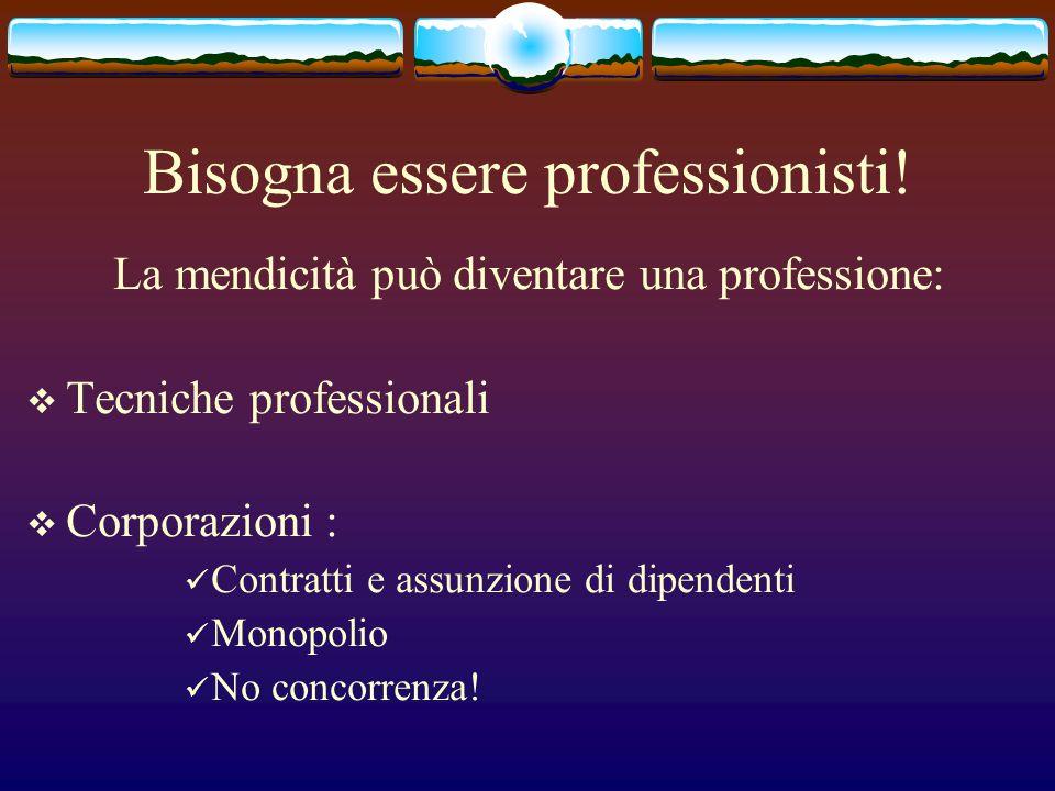 Bisogna essere professionisti! La mendicità può diventare una professione: Tecniche professionali Corporazioni : Contratti e assunzione di dipendenti