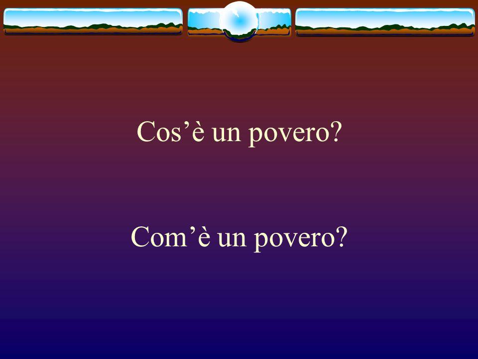Cosè un povero? Comè un povero?