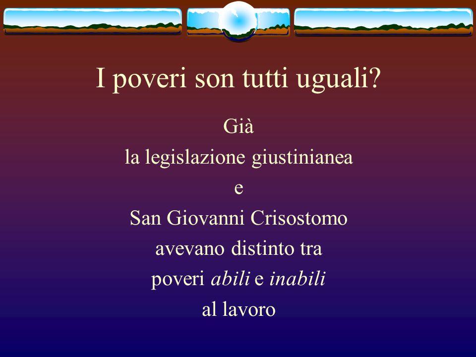 I poveri son tutti uguali? Già la legislazione giustinianea e San Giovanni Crisostomo avevano distinto tra poveri abili e inabili al lavoro
