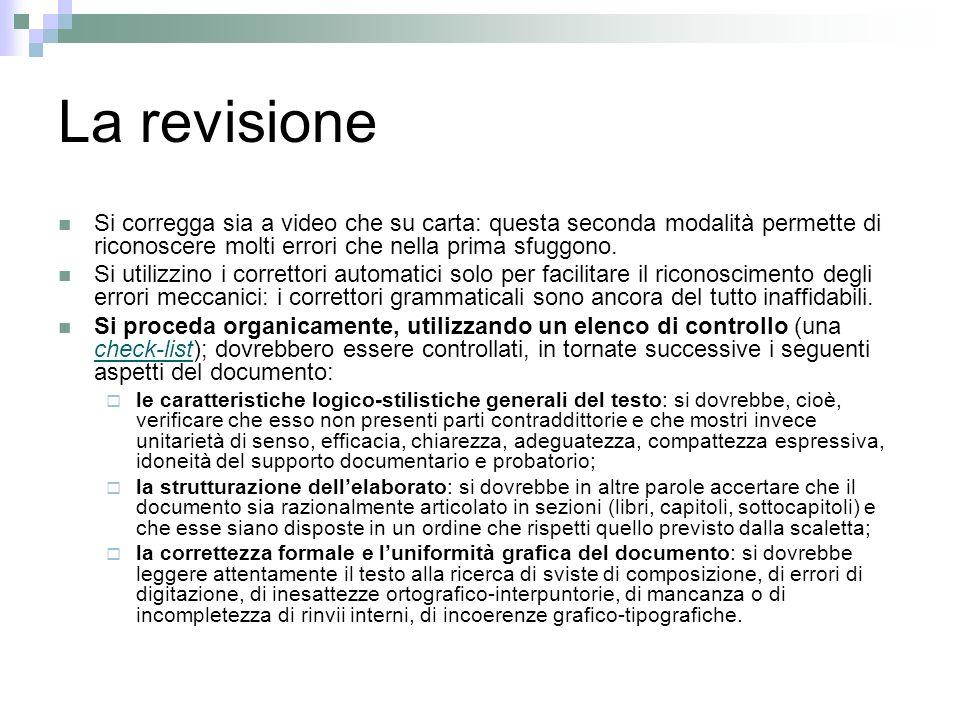 La revisione Si corregga sia a video che su carta: questa seconda modalità permette di riconoscere molti errori che nella prima sfuggono. Si utilizzin