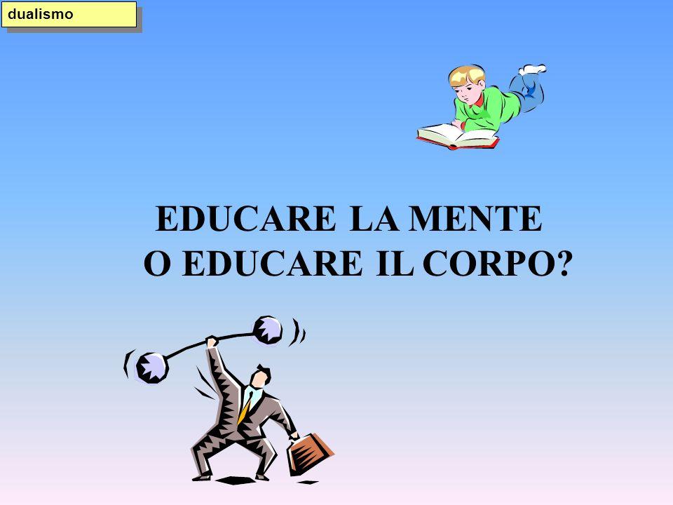 EDUCARE LA MENTE O EDUCARE IL CORPO? dualismo