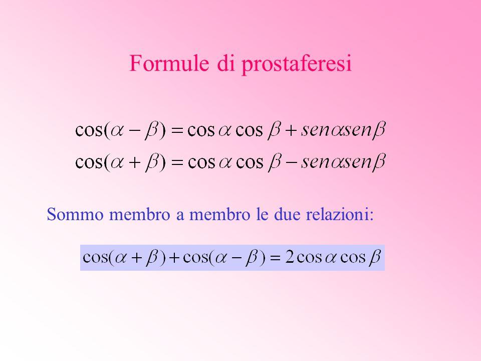 Formule di prostaferesi Sommo membro a membro le due relazioni: