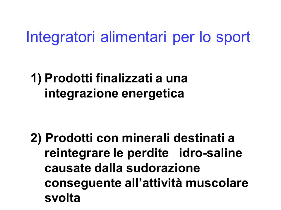 Integratori alimentari per lo sport 1)Prodotti finalizzati a una integrazione energetica 2) Prodotti con minerali destinati a reintegrare le perdite i