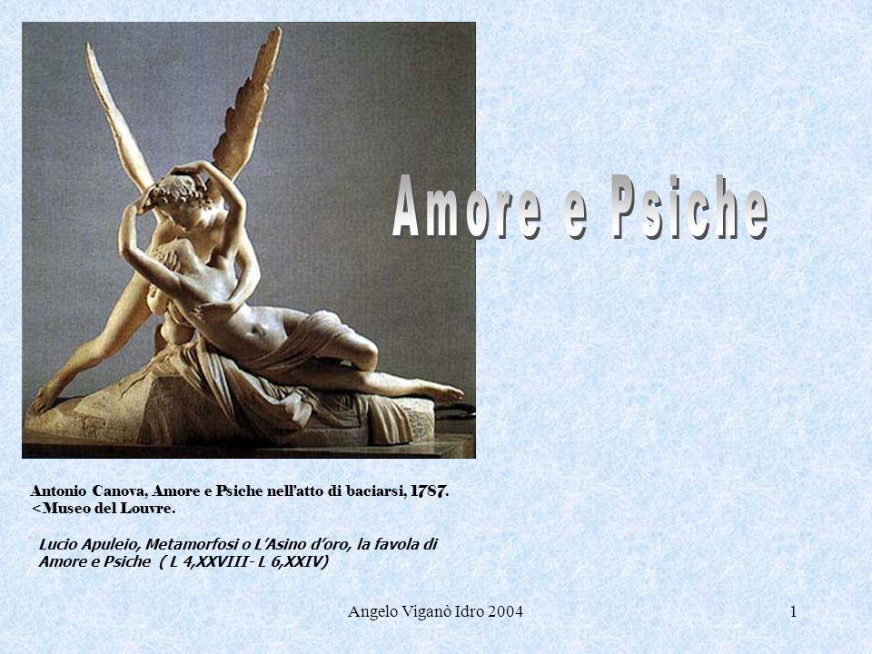 Angelo Viganò Idro 20041 Antonio Canova, Amore e Psiche nellatto di baciarsi, 1787. <Museo del Louvre. Lucio Apuleio, Metamorfosi o LAsino doro, la fa