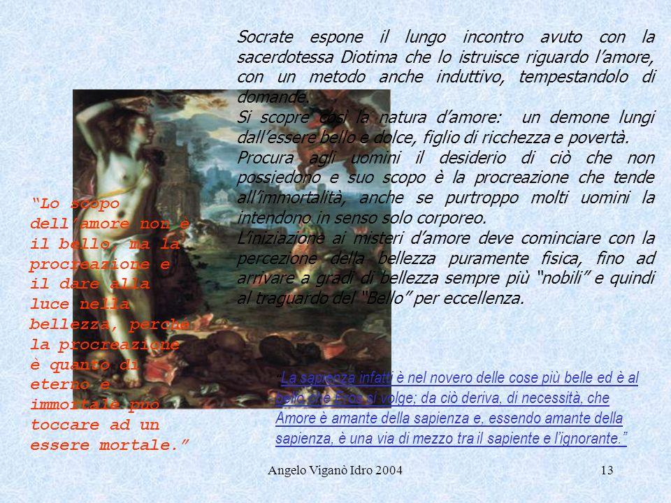 Angelo Viganò Idro 200413 Socrate espone il lungo incontro avuto con la sacerdotessa Diotima che lo istruisce riguardo lamore, con un metodo anche ind