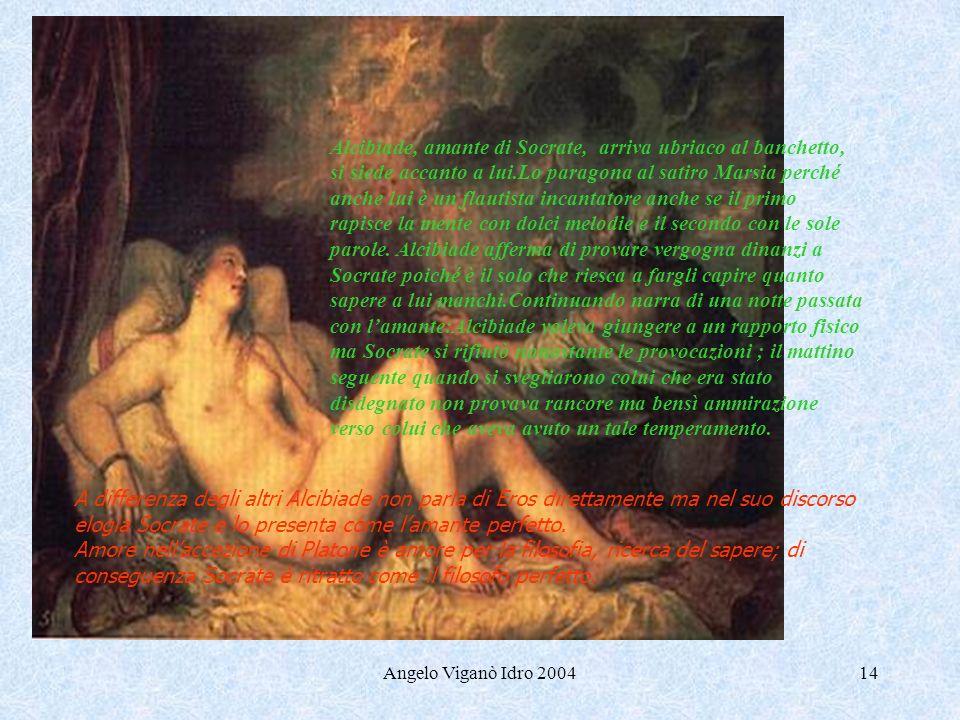 Angelo Viganò Idro 200414 Alcibiade, amante di Socrate, arriva ubriaco al banchetto, si siede accanto a lui.Lo paragona al satiro Marsia perché anche